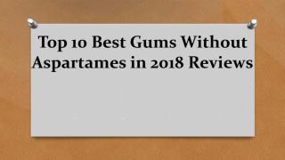 Top 10 Best Gums Without Aspartames in 2018 Reviews.pdf