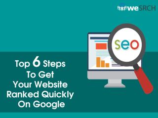 Top 6 Steps To Get Your Website Ranked Quickly On Google.ppt
