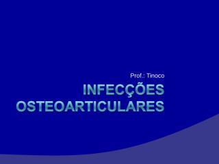 INFECÇÕES OSTEOARTICULARES 2.ppt