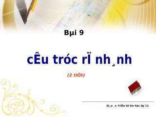 Bgdt-Bai9-Cautrucrenhanh-Tin11.ppt